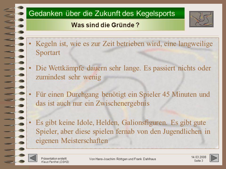 Gedanken über die Zukunft des Kegelsports 14.03.2008 Seite 13 Präsentation erstellt: Klaus Panthel (DSKB) Von Hans-Joachim Röttgen und Frank Dahlhaus Das neue Spielsystem - Spielreihenfolge