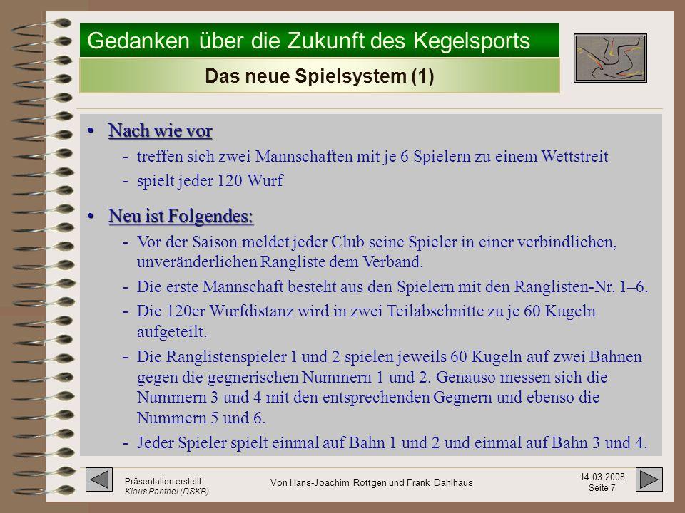 Gedanken über die Zukunft des Kegelsports 14.03.2008 Seite 6 Präsentation erstellt: Klaus Panthel (DSKB) Von Hans-Joachim Röttgen und Frank Dahlhaus Wie kann dem entgegengewirkt werden .