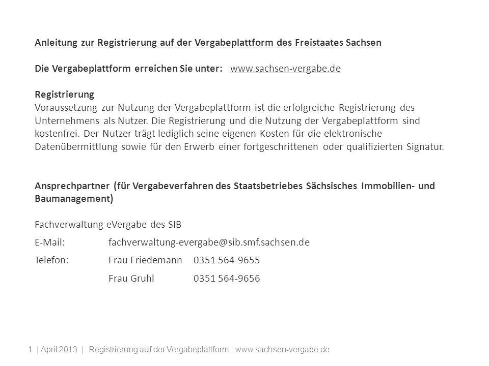 | April 2013 | Registrierung auf der Vergabeplattform: www.sachsen-vergabe.de1 Anleitung zur Registrierung auf der Vergabeplattform des Freistaates Sa