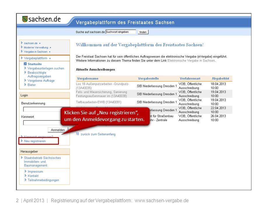 | April 2013 | Registrierung auf der Vergabeplattform: www.sachsen-vergabe.de2 Klicken Sie auf Neu registrieren, um den Anmeldevorgang zu starten.