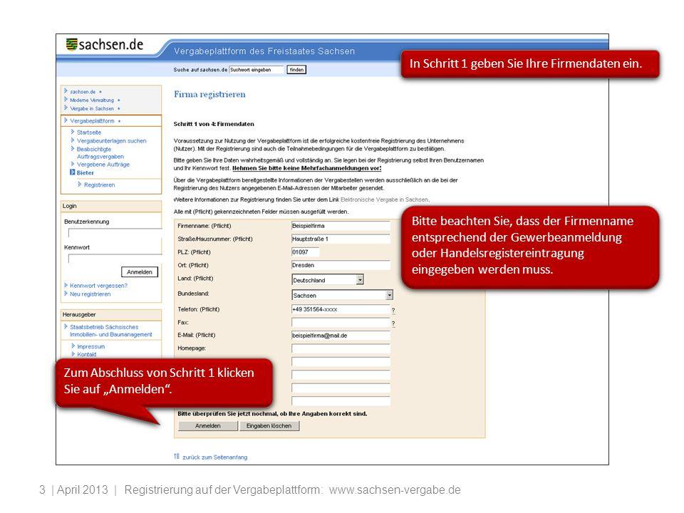 | April 2013 | Registrierung auf der Vergabeplattform: www.sachsen-vergabe.de3 In Schritt 1 geben Sie Ihre Firmendaten ein. Bitte beachten Sie, dass d