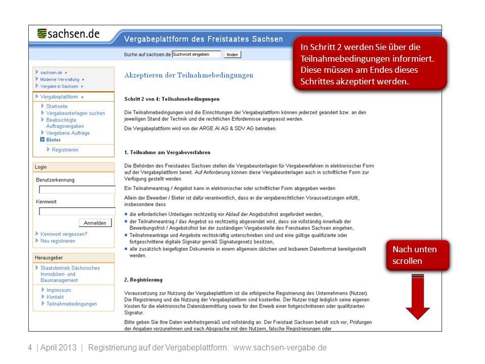 | April 2013 | Registrierung auf der Vergabeplattform: www.sachsen-vergabe.de4 In Schritt 2 werden Sie über die Teilnahmebedingungen informiert. Diese