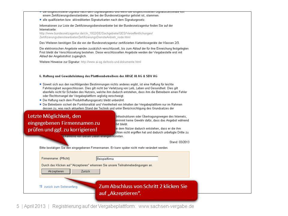 | April 2013 | Registrierung auf der Vergabeplattform: www.sachsen-vergabe.de5 Letzte Möglichkeit, den eingegebenen Firmennamen zu prüfen und ggf. zu