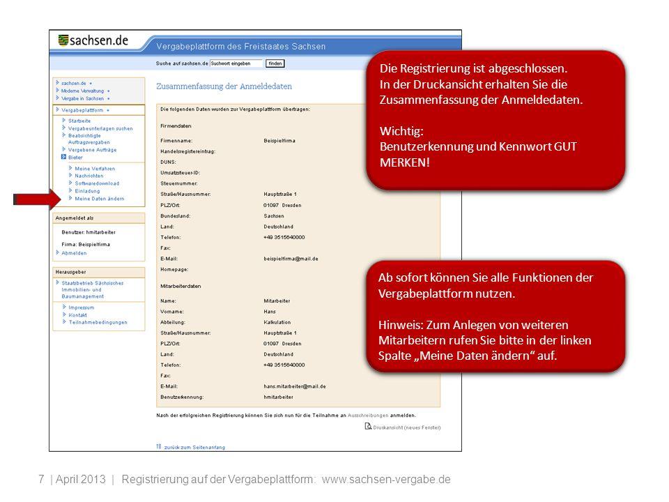 | April 2013 | Registrierung auf der Vergabeplattform: www.sachsen-vergabe.de7 Die Registrierung ist abgeschlossen. In der Druckansicht erhalten Sie d