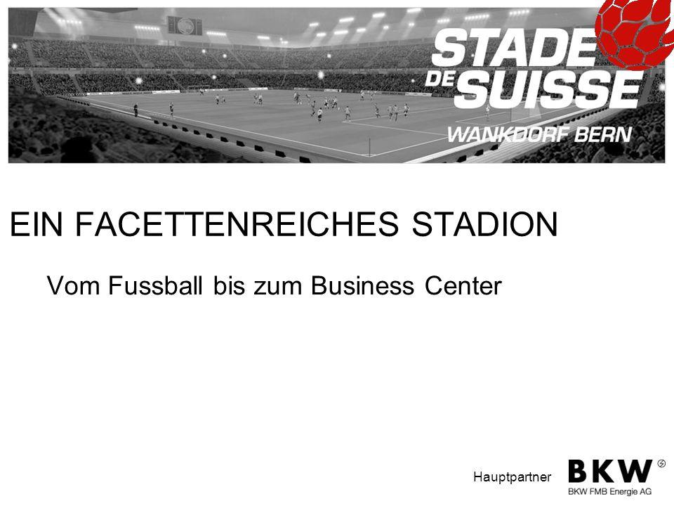 STADE DE SUISSE Wankdorf Nationalstadion AG Papiermühlestrasse CH-3014 Bern Hauptpartner EIN FACETTENREICHES STADION Vom Fussball bis zum Business Cen