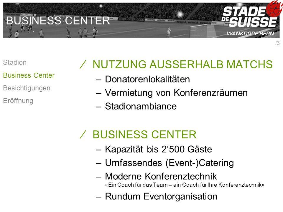 /3 BUSINESS CENTER NUTZUNG AUSSERHALB MATCHS –Donatorenlokalitäten –Vermietung von Konferenzräumen –Stadionambiance BUSINESS CENTER –Kapazität bis 250