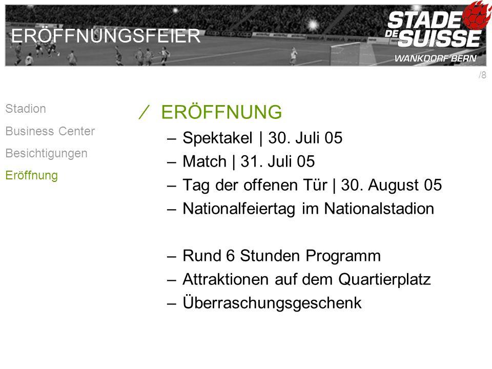 /8 ERÖFFNUNGSFEIER ERÖFFNUNG –Spektakel | 30. Juli 05 –Match | 31.