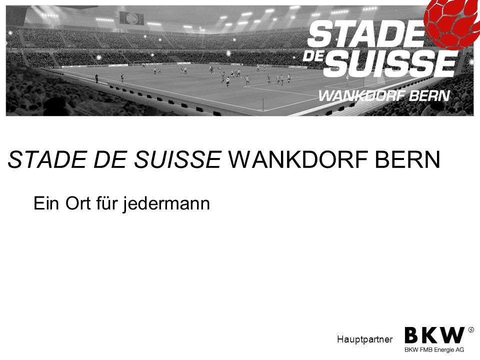 STADE DE SUISSE Wankdorf Nationalstadion AG Papiermühlestrasse CH-3014 Bern Hauptpartner STADE DE SUISSE WANKDORF BERN Ein Ort für jedermann