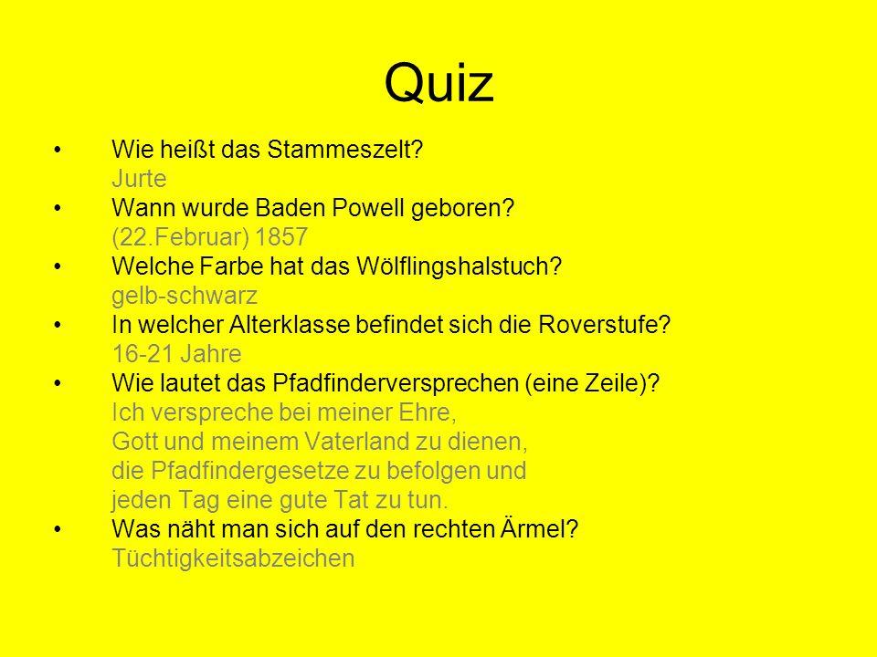 Quiz Wie heißt das Stammeszelt? Jurte Wann wurde Baden Powell geboren? (22.Februar) 1857 Welche Farbe hat das Wölflingshalstuch? gelb-schwarz In welch