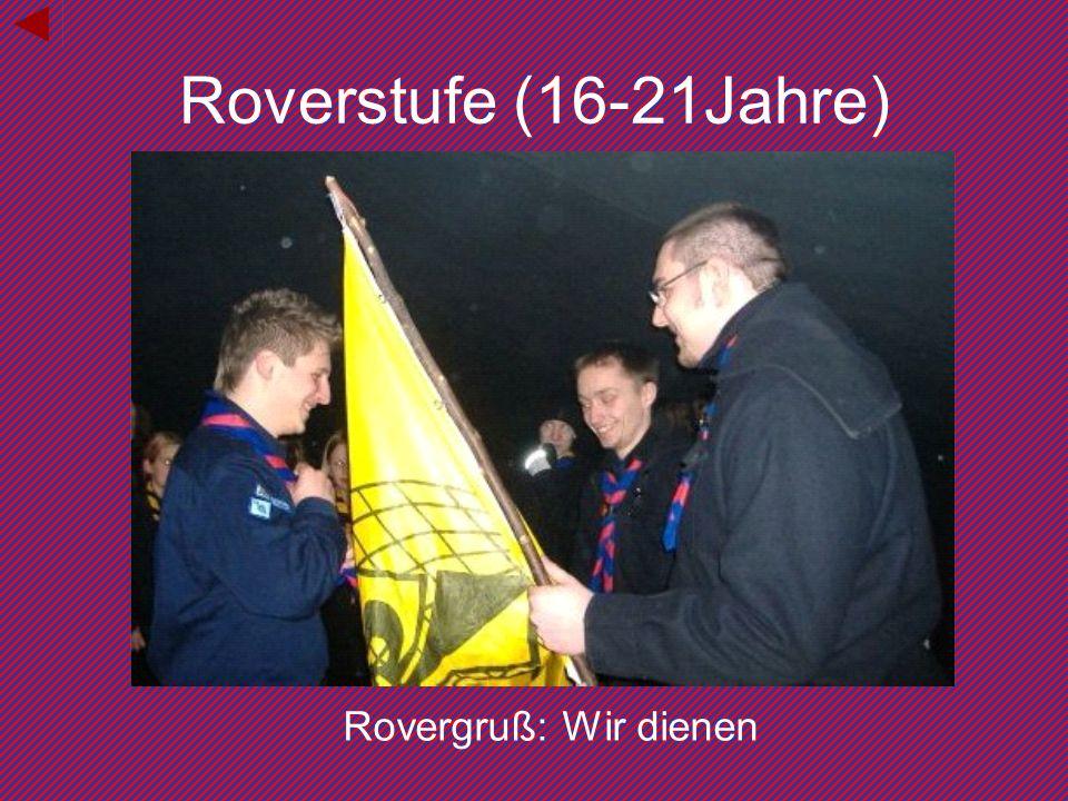 Roverstufe (16-21Jahre) Rovergruß: Wir dienen