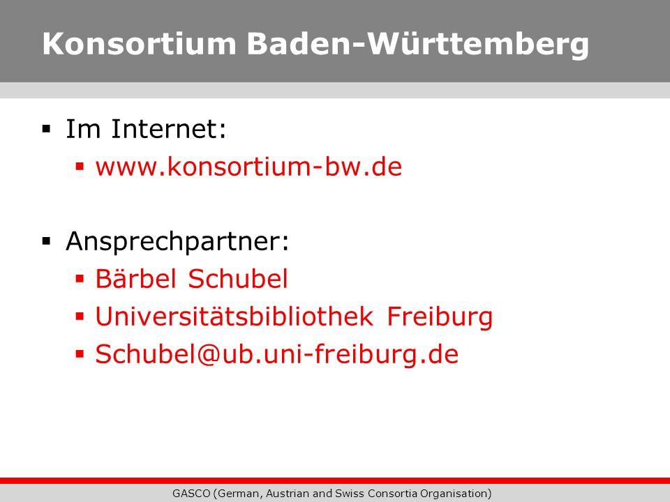 GASCO (German, Austrian and Swiss Consortia Organisation) Konsortium Baden-Württemberg Im Internet: www.konsortium-bw.de Ansprechpartner: Bärbel Schub