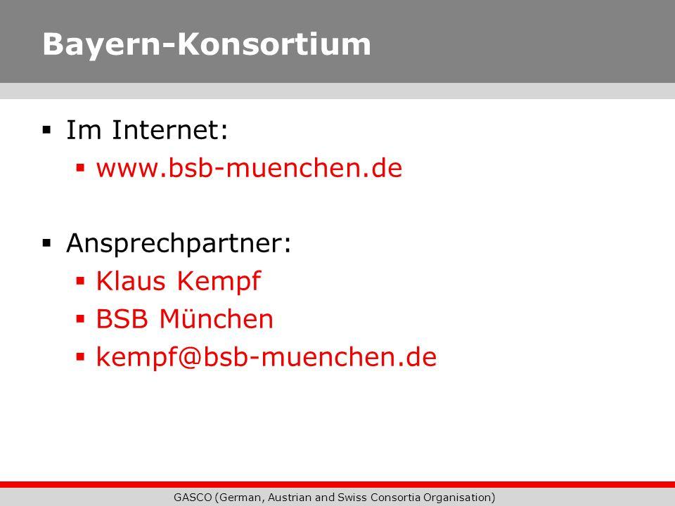 GASCO (German, Austrian and Swiss Consortia Organisation) Bayern-Konsortium Im Internet: www.bsb-muenchen.de Ansprechpartner: Klaus Kempf BSB München