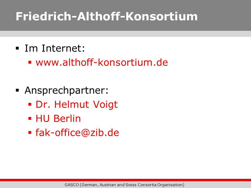 GASCO (German, Austrian and Swiss Consortia Organisation) Friedrich-Althoff-Konsortium Im Internet: www.althoff-konsortium.de Ansprechpartner: Dr. Hel