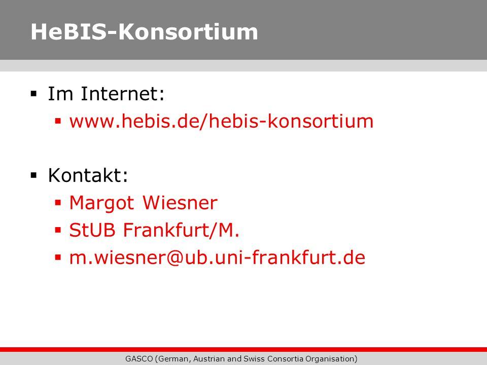 GASCO (German, Austrian and Swiss Consortia Organisation) HeBIS-Konsortium Im Internet: www.hebis.de/hebis-konsortium Kontakt: Margot Wiesner StUB Fra