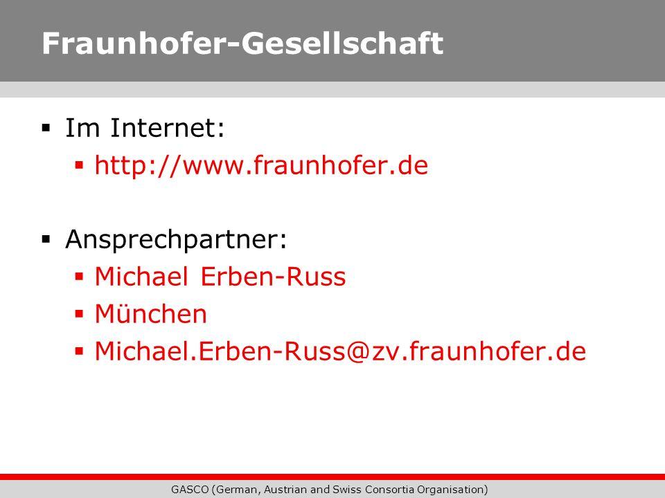GASCO (German, Austrian and Swiss Consortia Organisation) Fraunhofer-Gesellschaft Im Internet: http://www.fraunhofer.de Ansprechpartner: Michael Erben