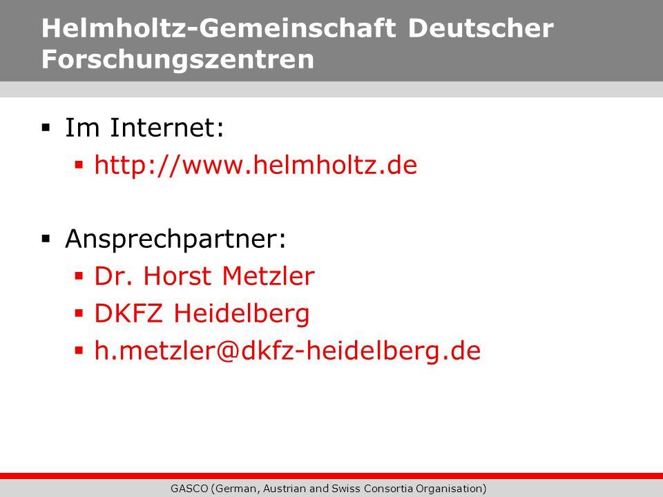 GASCO (German, Austrian and Swiss Consortia Organisation) Helmholtz-Gemeinschaft Deutscher Forschungszentren Im Internet: http://www.helmholtz.de Ansp