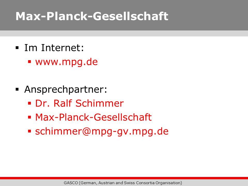 GASCO (German, Austrian and Swiss Consortia Organisation) Max-Planck-Gesellschaft Im Internet: www.mpg.de Ansprechpartner: Dr. Ralf Schimmer Max-Planc
