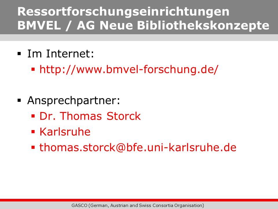 GASCO (German, Austrian and Swiss Consortia Organisation) Im Internet: http://www.bmvel-forschung.de/ Ansprechpartner: Dr. Thomas Storck Karlsruhe tho