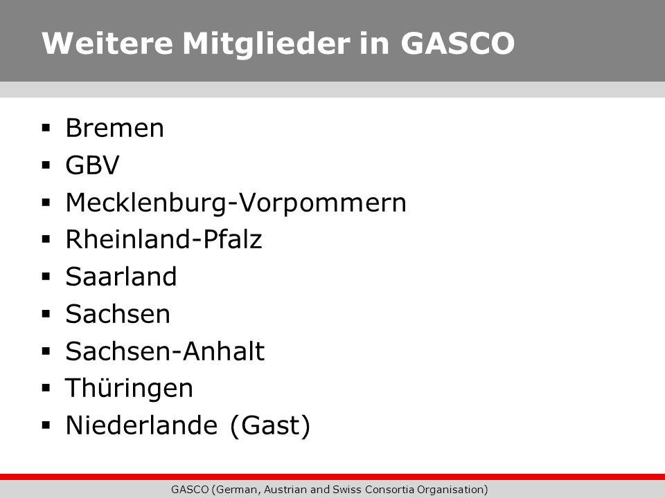 GASCO (German, Austrian and Swiss Consortia Organisation) Weitere Mitglieder in GASCO Bremen GBV Mecklenburg-Vorpommern Rheinland-Pfalz Saarland Sachs