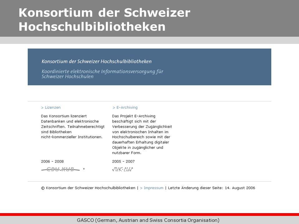GASCO (German, Austrian and Swiss Consortia Organisation) Konsortium der Schweizer Hochschulbibliotheken Im Internet: http://lib.consortium.ch Ansprechpartner: Susanne Göttker c/o B ETH Zürich susanne.goettker@library.ethz.ch