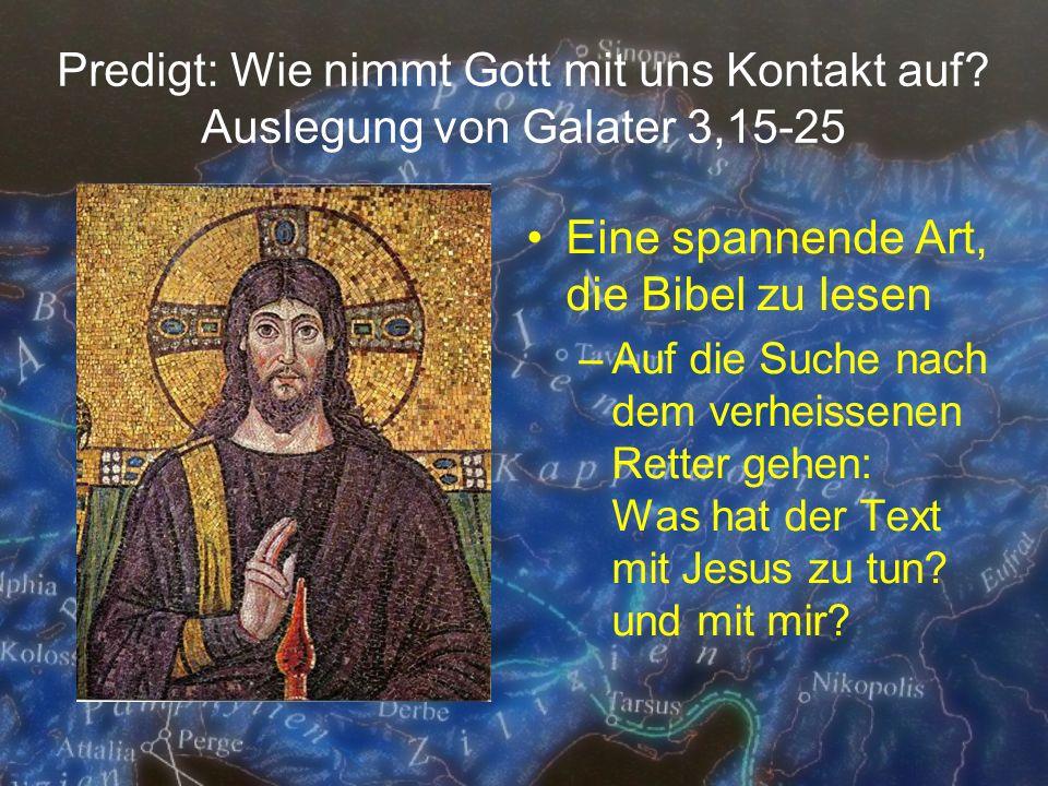 Predigt: Wie nimmt Gott mit uns Kontakt auf? Auslegung von Galater 3,15-25 Eine spannende Art, die Bibel zu lesen –Auf die Suche nach dem verheissenen