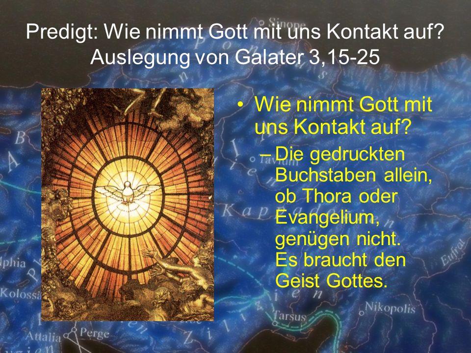 Predigt: Wie nimmt Gott mit uns Kontakt auf? Auslegung von Galater 3,15-25 Wie nimmt Gott mit uns Kontakt auf? –Die gedruckten Buchstaben allein, ob T