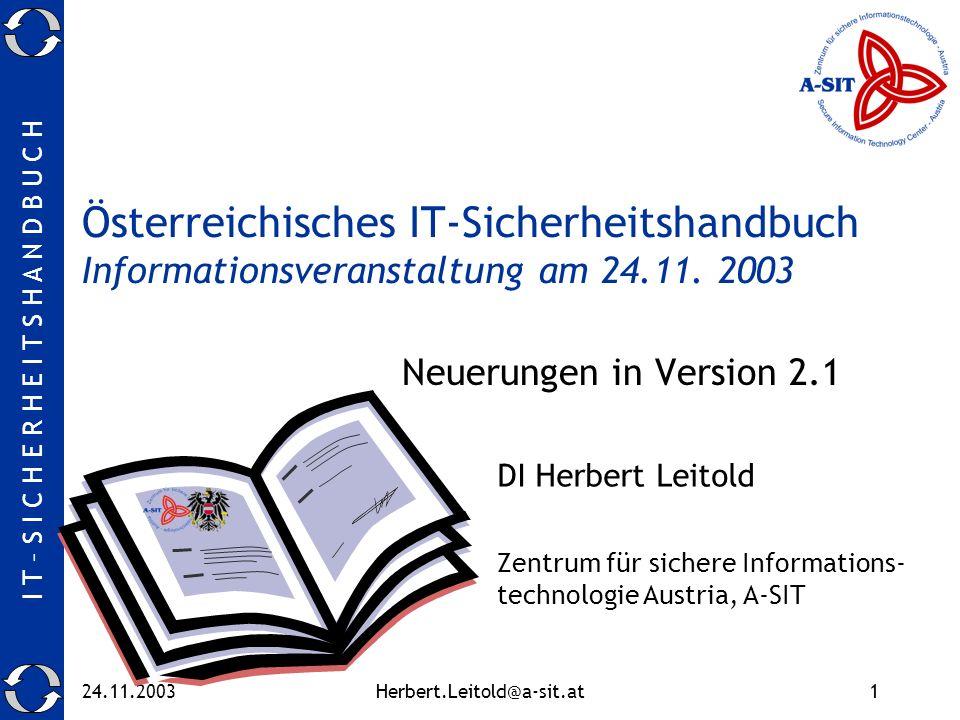 I T – S I C H E R H E I T S H A N D B U C H 24.11.2003Herbert.Leitold@a-sit.at1 Österreichisches IT-Sicherheitshandbuch Informationsveranstaltung am 24.11.