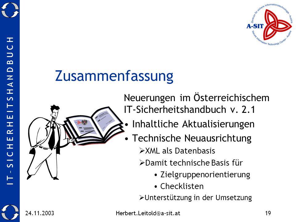 I T – S I C H E R H E I T S H A N D B U C H 24.11.2003Herbert.Leitold@a-sit.at19 Zusammenfassung Neuerungen im Österreichischem IT-Sicherheitshandbuch v.