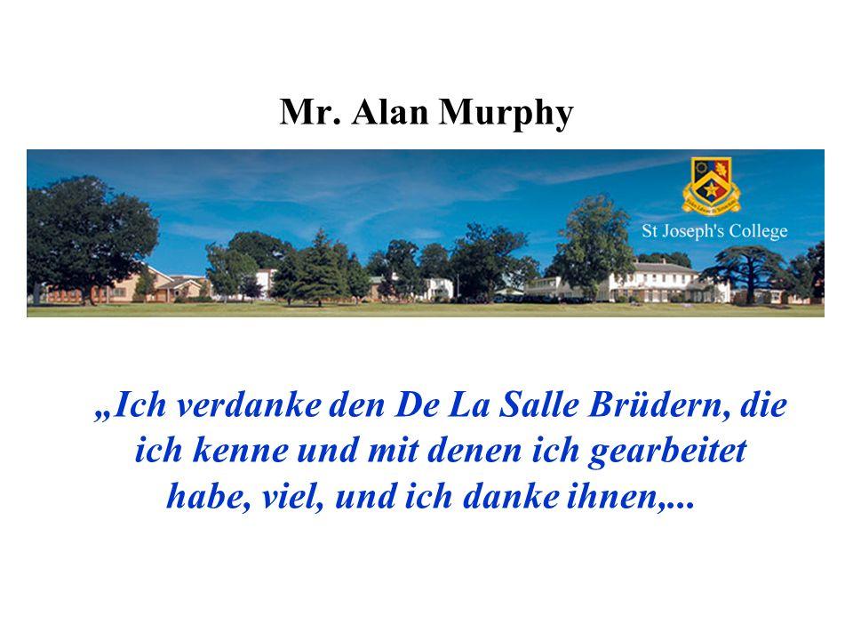 Mr. Alan Murphy Ich verdanke den De La Salle Brüdern, die ich kenne und mit denen ich gearbeitet habe, viel, und ich danke ihnen,...