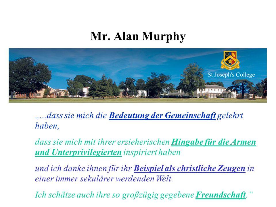 Mr. Alan Murphy...dass sie mich die Bedeutung der Gemeinschaft gelehrt haben, dass sie mich mit ihrer erzieherischen Hingabe für die Armen und Unterpr