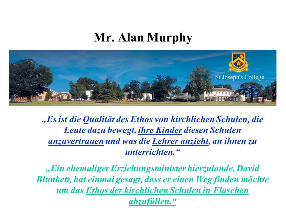 Mr. Alan Murphy Es ist die Qualität des Ethos von kirchlichen Schulen, die Leute dazu bewegt, ihre Kinder diesen Schulen anzuvertrauen und was die Leh