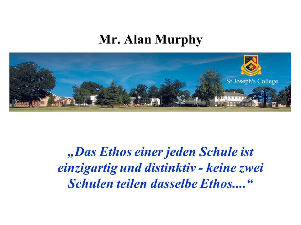 Mr. Alan Murphy Das Ethos einer jeden Schule ist einzigartig und distinktiv - keine zwei Schulen teilen dasselbe Ethos....