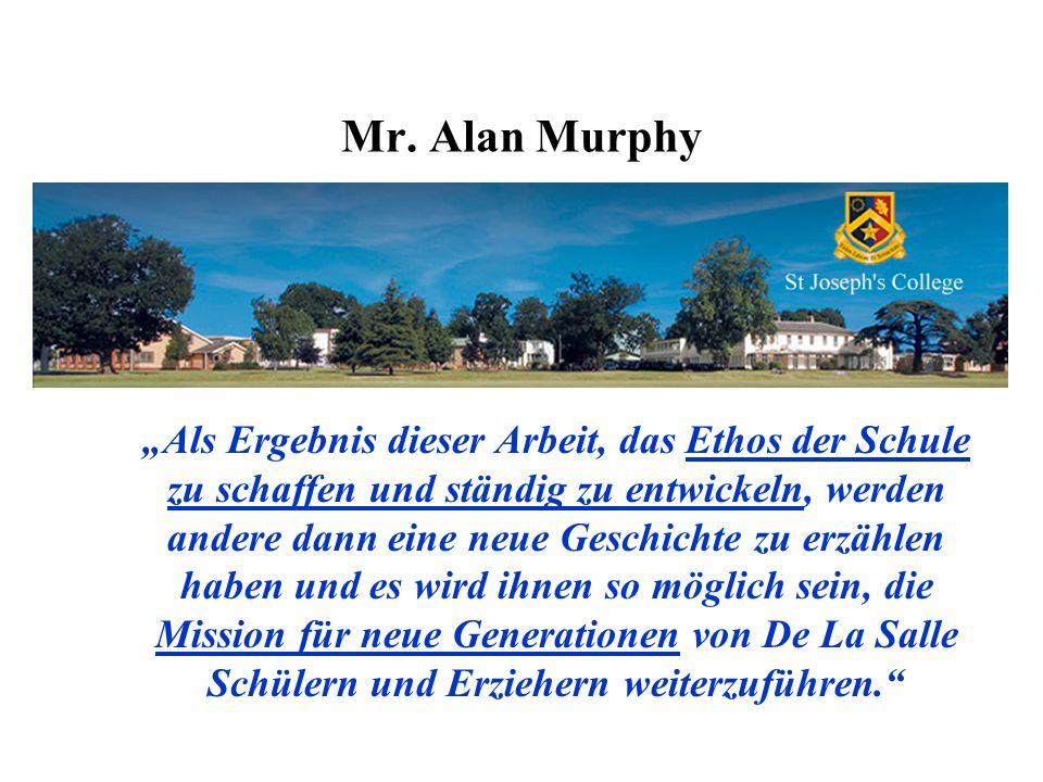 Mr. Alan Murphy Als Ergebnis dieser Arbeit, das Ethos der Schule zu schaffen und ständig zu entwickeln, werden andere dann eine neue Geschichte zu erz