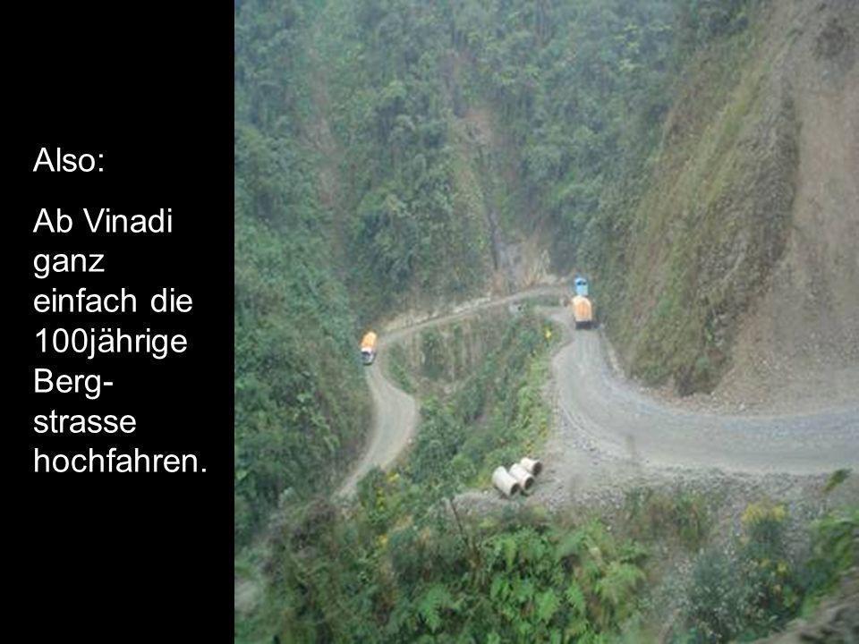 Also: Ab Vinadi ganz einfach die 100jährige Berg- strasse hochfahren.