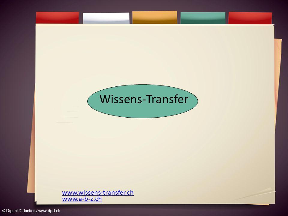 © Digital Didactics / www.dgd.ch www.wissens-transfer.ch Wissens-Transfer www.a-b-z.ch