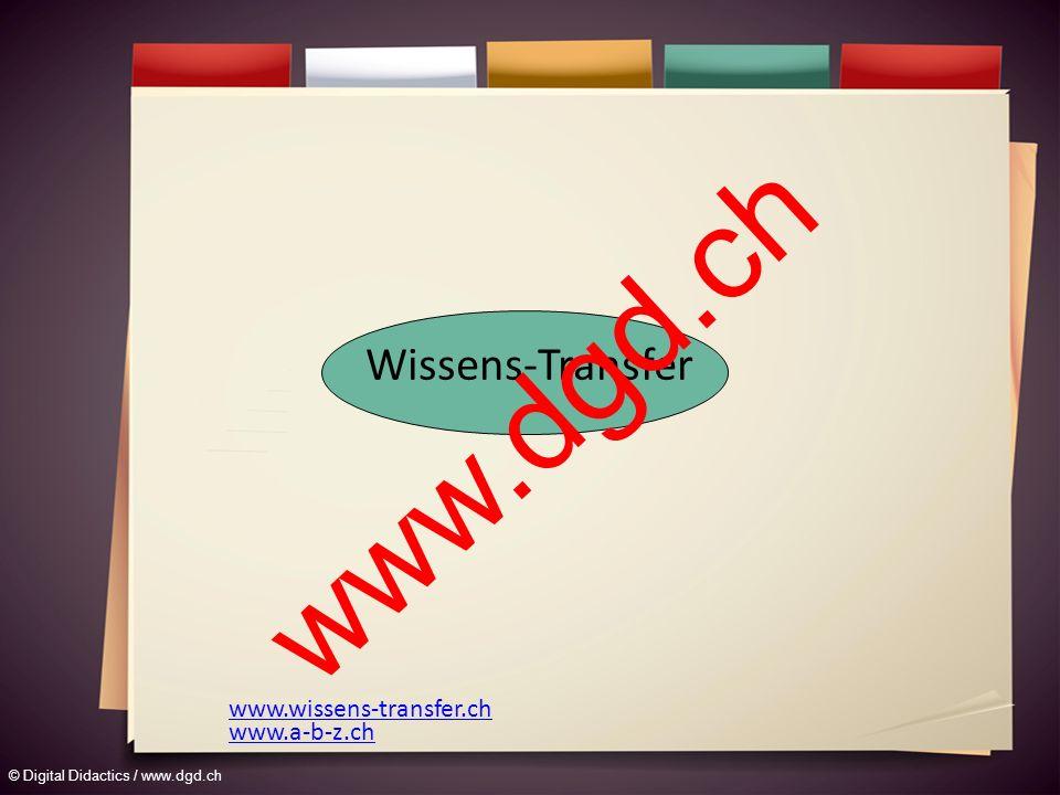 © Digital Didactics / www.dgd.ch www.wissens-transfer.ch Wissens-Transfer www.a-b-z.ch www.dgd.ch