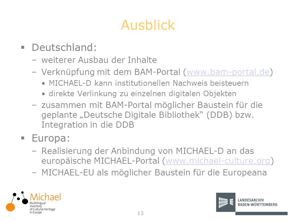 13 Ausblick Deutschland: –weiterer Ausbau der Inhalte –Verknüpfung mit dem BAM-Portal (www.bam-portal.de)www.bam-portal.de MICHAEL-D kann institutione
