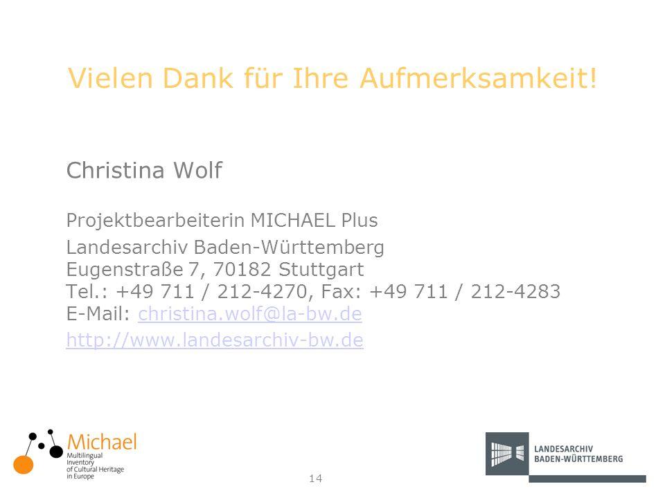 14 Vielen Dank für Ihre Aufmerksamkeit! Christina Wolf Projektbearbeiterin MICHAEL Plus Landesarchiv Baden-Württemberg Eugenstraße 7, 70182 Stuttgart