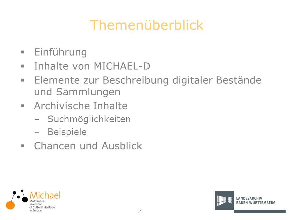 2 Themenüberblick Einführung Inhalte von MICHAEL-D Elemente zur Beschreibung digitaler Bestände und Sammlungen Archivische Inhalte –Suchmöglichkeiten