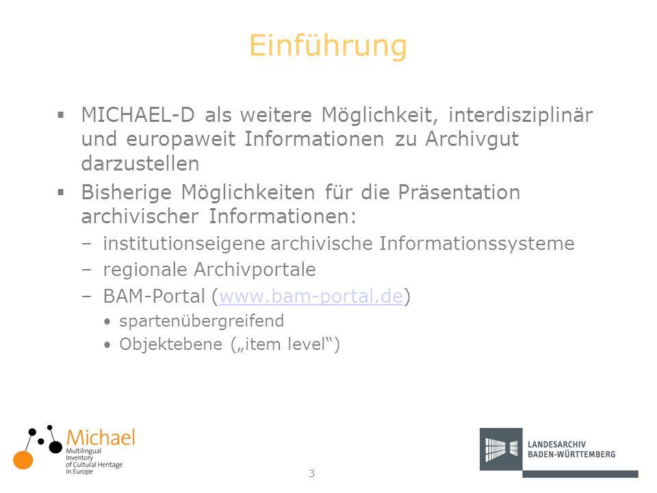 3 Einführung MICHAEL-D als weitere Möglichkeit, interdisziplinär und europaweit Informationen zu Archivgut darzustellen Bisherige Möglichkeiten für di