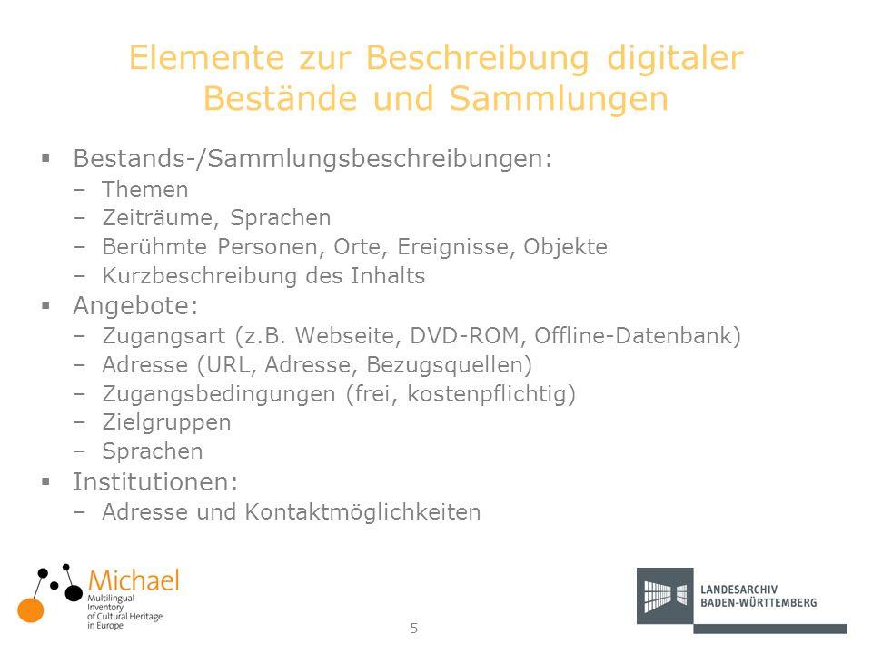 5 Elemente zur Beschreibung digitaler Bestände und Sammlungen Bestands-/Sammlungsbeschreibungen: –Themen –Zeiträume, Sprachen –Berühmte Personen, Orte