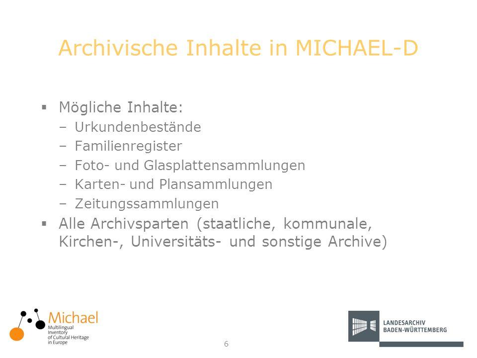 6 Archivische Inhalte in MICHAEL-D Mögliche Inhalte: –Urkundenbestände –Familienregister –Foto- und Glasplattensammlungen –Karten- und Plansammlungen