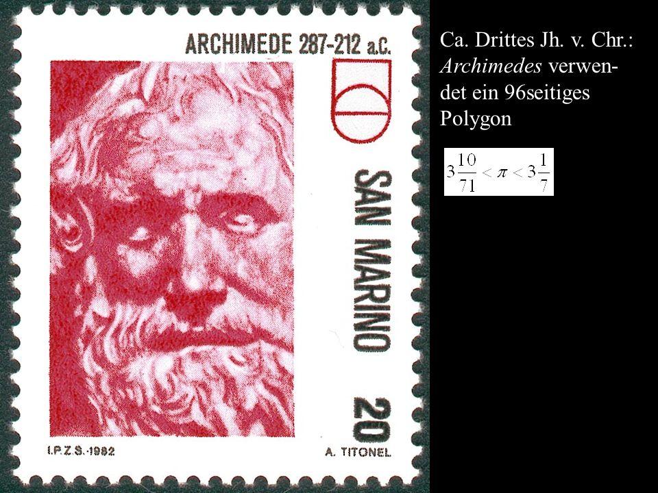 Ca. Drittes Jh. v. Chr.: Archimedes verwen- det ein 96seitiges Polygon