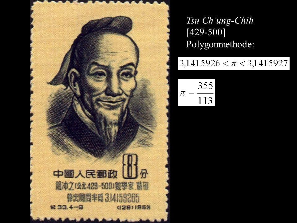 Tsu Ch´ung-Chih [429-500] Polygonmethode: