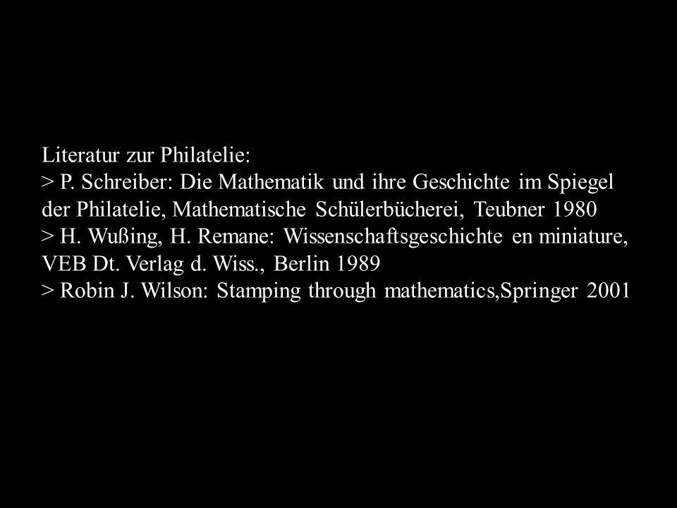Literatur zur Philatelie: > P. Schreiber: Die Mathematik und ihre Geschichte im Spiegel der Philatelie, Mathematische Schülerbücherei, Teubner 1980 >