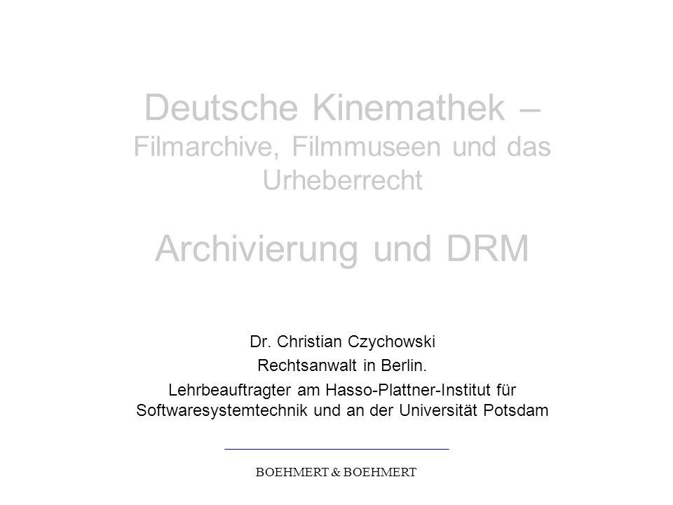 BOEHMERT & BOEHMERT Deutsche Kinemathek – Filmarchive, Filmmuseen und das Urheberrecht Archivierung und DRM Dr.