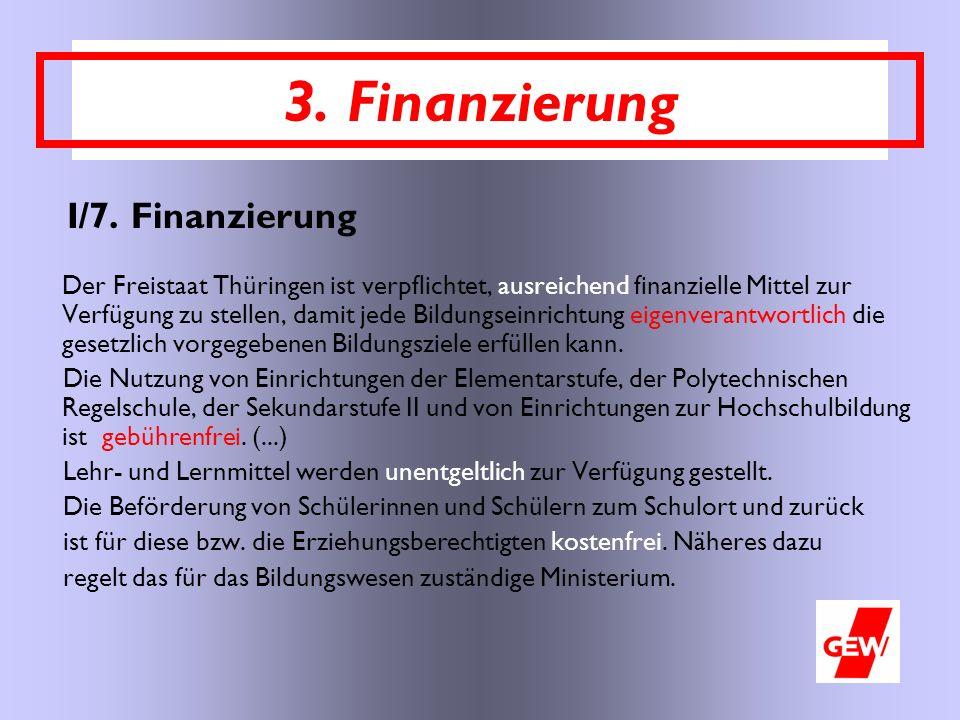 I/7. Finanzierung Der Freistaat Thüringen ist verpflichtet, ausreichend finanzielle Mittel zur Verfügung zu stellen, damit jede Bildungseinrichtung ei