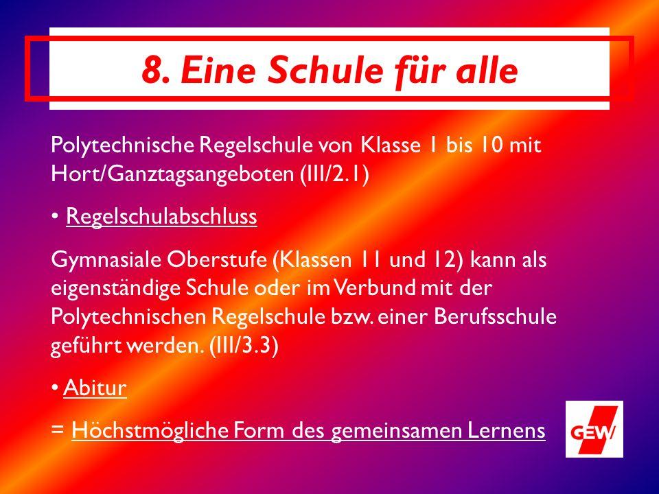 8. Eine Schule für alle Polytechnische Regelschule von Klasse 1 bis 10 mit Hort/Ganztagsangeboten (III/2.1) Regelschulabschluss Gymnasiale Oberstufe (