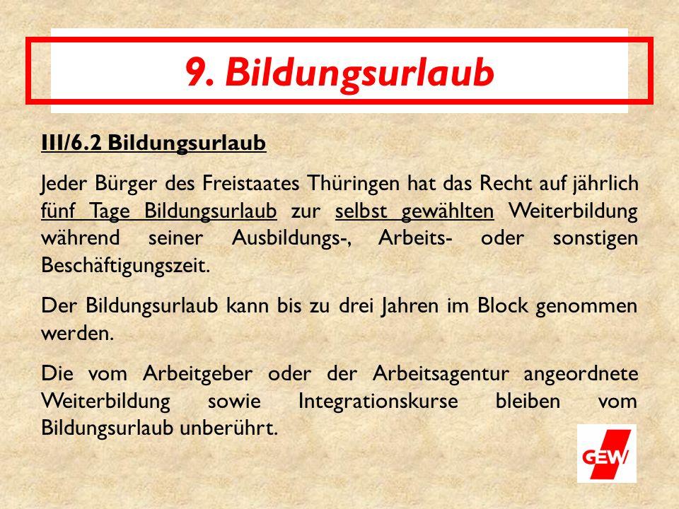 9. Bildungsurlaub III/6.2 Bildungsurlaub Jeder Bürger des Freistaates Thüringen hat das Recht auf jährlich fünf Tage Bildungsurlaub zur selbst gewählt