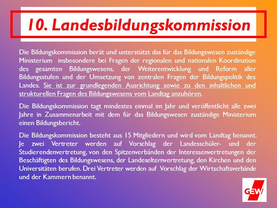 10. Landesbildungskommission Die Bildungskommission berät und unterstützt das für das Bildungswesen zuständige Ministerium insbesondere bei Fragen der